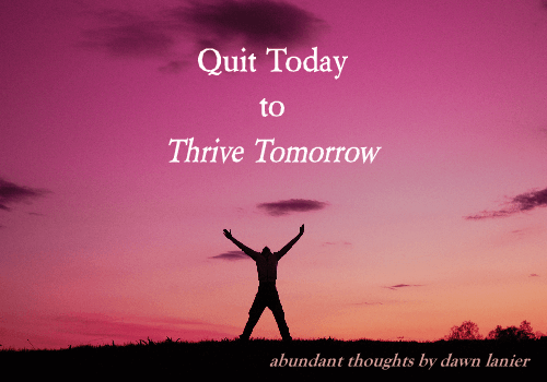 Quit today to thrive tomorrow