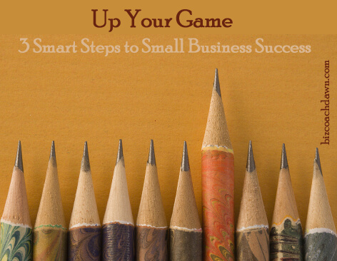 Up Your Game: 3 Smart Steps to Small Business Success
